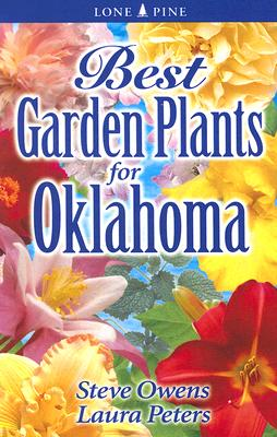 Best Garden Plants for Oklahoma By Owens, Steve/ Peters, Laura